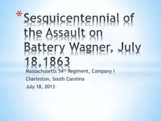Sesquicentennial of the Assault on Battery Wagner, July 18,1863