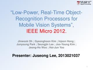 """Low-Power, Real-Time Object-Recognition Processors for Mobile Vision Systems"",  IEEE Micro 2012."