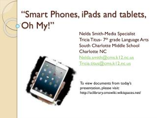 """Smart Phones,  iPads  and tablets, Oh My!"""