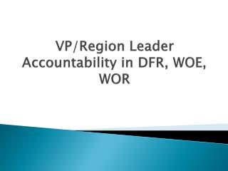 VP/Region Leader Accountability in DFR, WOE, WOR