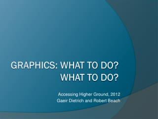 Graphics : What  to do? What to do?