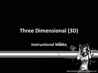 Three Dimensional (3D)