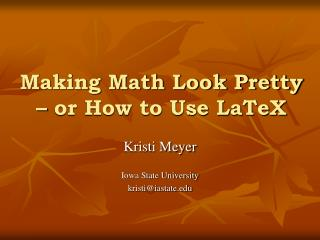 Making Math Look Pretty   or How to Use LaTeX