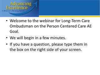 Welcome to the webinar for Long-Term Care Ombudsman on the Person Centered Care AE Goal.