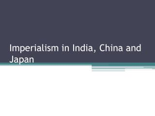 Imperialism in India, China and Japan