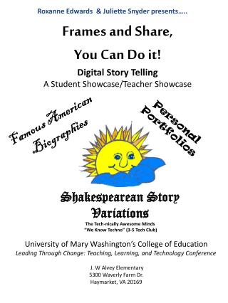 Frames and Share, You Can Do it! D igital Story Telling  A  Student Showcase/Teacher Showcase