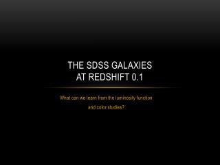 The  sdss  galaxies at redshift 0.1