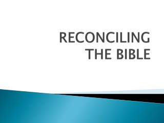 RECONCILING  THE BIBLE