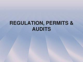 REGULATION, PERMITS & AUDITS