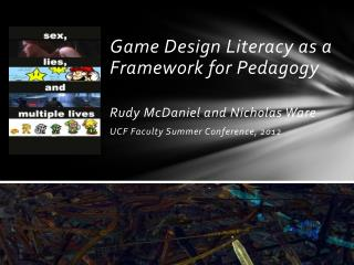 Game Design Literacy as a Framework for Pedagogy Rudy McDaniel and Nicholas Ware