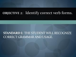 STANDARD I:   The student will recognize correct grammar and usage.