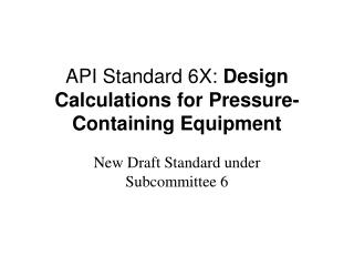 API Standard 6X:  Design Calculations for Pressure-Containing Equipment