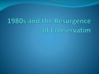1980s and the Resurgence of  Conservati m
