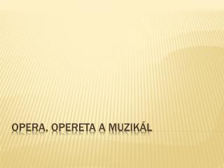 Opera, opereta a muzikál