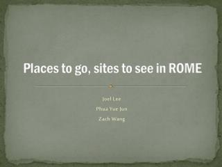 Places to go, sites to see in ROME