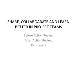 SHARE, COLLABOARATE AND LEARN BETTER IN PROJECT TEAMS