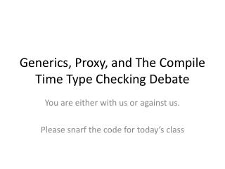 Generics, Proxy, and The Compile Time Type Checking Debate