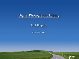 Digital Photography Editing Paul Simpson EDEL 2200 - 004