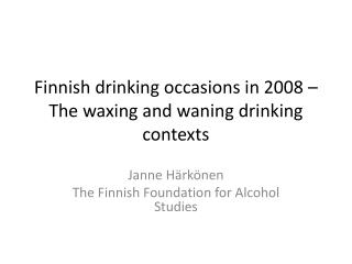 Finnish drinking occasions in 2008 – The waxing and waning drinking contexts