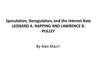 Speculation , Deregulation, and the Interest Rate LEONARD  A. RAPPING AND LAWRENCE B. PULLEY