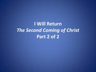 I Will Return The Second Coming of Christ Part 2 of 2