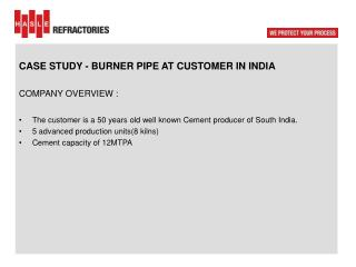 CASE STUDY - BURNER PIPE AT  CUSTOMER  IN  INDIA COMPANY OVERVIEW :