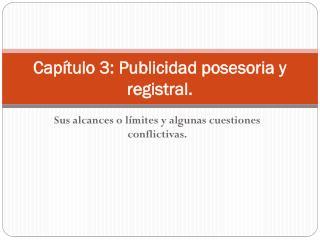 Capítulo 3: Publicidad posesoria y registral.
