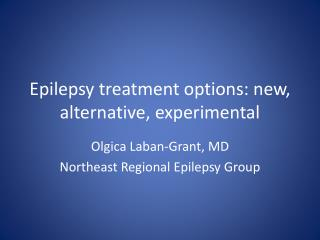 Epilepsy  treatment  options:  new, alternative, experimental