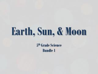 Earth, Sun, & Moon