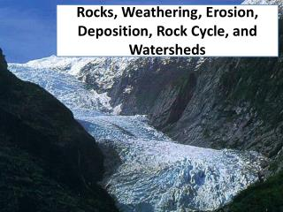 Rocks, Weathering, Erosion, Deposition, Rock Cycle, and Watersheds