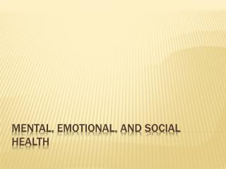 Mental, emotional, and social health