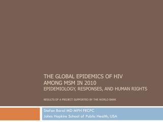 The Global Epidemics of HIV  among MSM in 2010 Epidemiology, Responses, and Human Rights  Results of a Project Supported