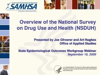 Overview of the National Survey on Drug Use and Health NSDUH  Presented by Joe Gfroerer and Art Hughes  Office of Applie