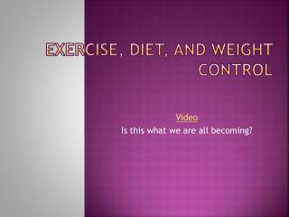 Exercise, Diet, and Weight control