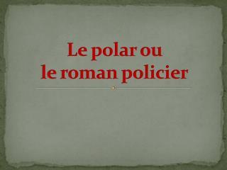 Le polar  ou le roman  policier