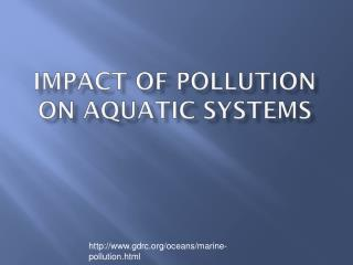 Impact of Pollution on aquatic systems