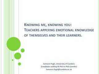 Knowing me, knowing you:  Teachers applying emotional knowledge of themselves and their learners.