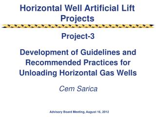 Project-3 Development  of Guidelines and Recommended Practices for Unloading Horizontal Gas Wells