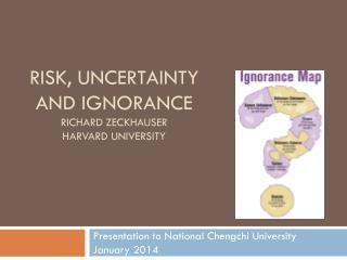 Risk, uncertainty  and ignorance Richard Zeckhauser Harvard University