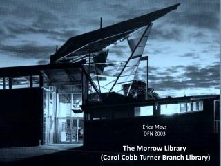Erica  Mevs DFN 2003 The Morrow Library  (Carol Cobb Turner Branch Library)