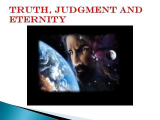 Truth, Judgment and Eternity