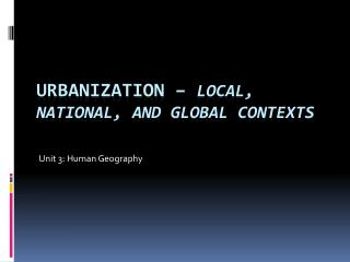 Urbanization –  local, national, and global contexts