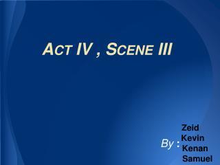 Act IV , Scene III