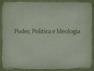 Poder, Pol�tica e Ideologia