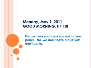 Monday, May 9, 2011 GOOD MORNING, HP 10!