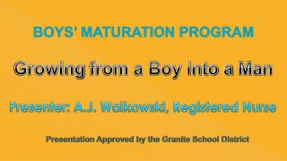 BOYS'  MATURATION PROGRAM Growing  from a Boy into a  Man