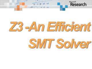 Z3 -An Efficient  SMT Solver