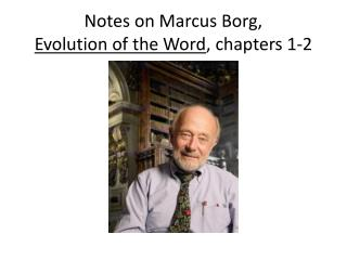 Notes on Marcus Borg,  Evolution of the Word , chapters 1-2