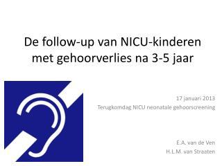 De follow-up van NICU-kinderen met gehoorverlies na 3-5 jaar