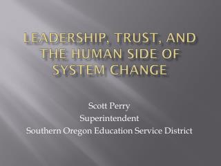 Leadership, Trust, and the Human Side of system change